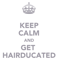 Poster: KEEP CALM AND GET  HAIRDUCATED
