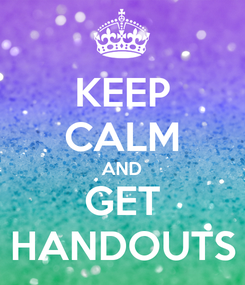 Poster: KEEP CALM AND GET HANDOUTS