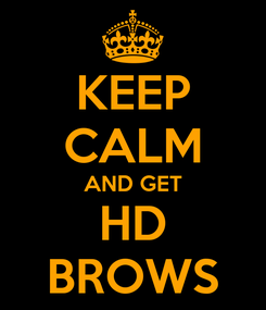 Poster: KEEP CALM AND GET HD BROWS