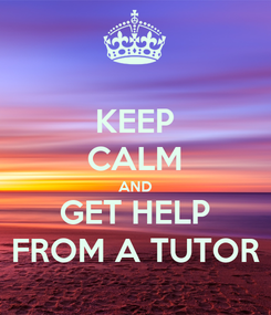Poster: KEEP CALM AND GET HELP FROM A TUTOR