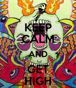 Poster: KEEP CALM AND GET HIGH