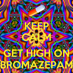 Poster: KEEP CALM AND GET HIGH ON BROMAZEPAM