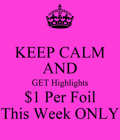 Poster: KEEP CALM AND GET Highlights $1 Per Foil This Week ONLY