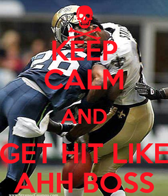 Poster: KEEP CALM AND GET HIT LIKE AHH BOSS