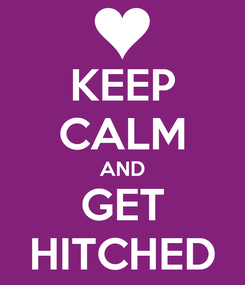 Poster: KEEP CALM AND GET HITCHED