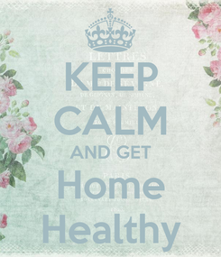 Poster: KEEP CALM AND GET Home Healthy
