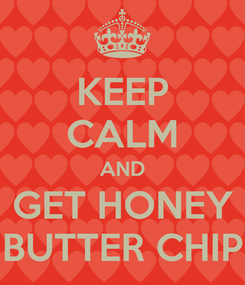 Poster: KEEP CALM AND GET HONEY BUTTER CHIP