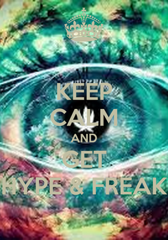 Poster: KEEP CALM AND GET HYPE & FREAK