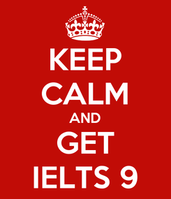 Poster: KEEP CALM AND GET IELTS 9