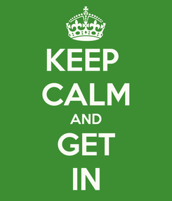 Poster: KEEP  CALM AND GET IN