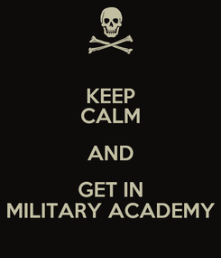 Poster: KEEP CALM AND GET IN MILITARY ACADEMY