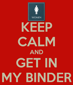 Poster: KEEP CALM AND GET IN MY BINDER