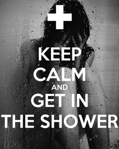 Poster: KEEP CALM AND GET IN THE SHOWER