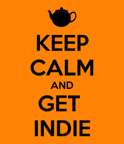 Poster: KEEP CALM AND GET  INDIE