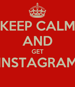 Poster: KEEP CALM AND GET INSTAGRAM