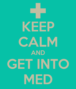 Poster: KEEP CALM AND GET INTO MED