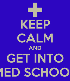 Poster: KEEP CALM AND GET INTO MED SCHOOL