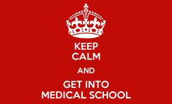 Poster: KEEP CALM AND GET INTO MEDICAL SCHOOL