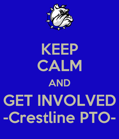 Poster: KEEP CALM AND GET INVOLVED -Crestline PTO-