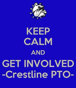 Poster: KEEP CALM AND GET INVOLVED -Crestline PTO-