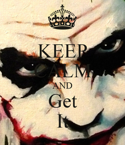 Poster: KEEP CALM AND Get It