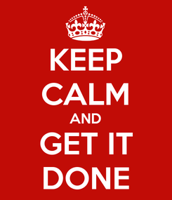 Poster: KEEP CALM AND GET IT DONE