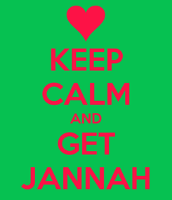 Poster: KEEP CALM AND GET JANNAH