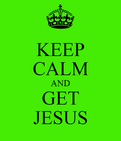 Poster: KEEP CALM AND GET JESUS