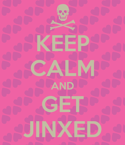 Poster: KEEP CALM AND GET JINXED