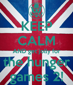 Poster: KEEP CALM AND get jolly for the hunger games 2!