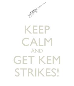 Poster: KEEP CALM AND GET KEM STRIKES!