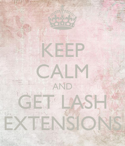 Poster: KEEP CALM AND GET LASH EXTENSIONS