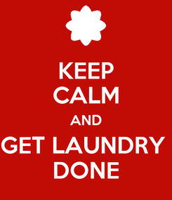 Poster: KEEP CALM AND GET LAUNDRY  DONE