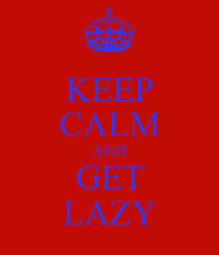 Poster: KEEP CALM AND GET LAZY