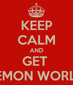 Poster: KEEP CALM AND GET  LEMON WORLD
