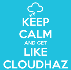 Poster: KEEP CALM AND GET LIKE CLOUDHAZ