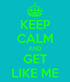 Poster: KEEP CALM AND GET LIKE ME