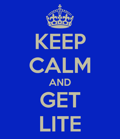 Poster: KEEP CALM AND GET LITE