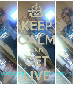 Poster: KEEP CALM AND GET LIVE
