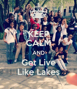 Poster: KEEP CALM AND Get Live Like Lakes