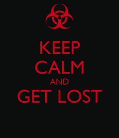 Poster: KEEP CALM AND GET LOST
