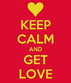 Poster: KEEP CALM AND GET LOVE