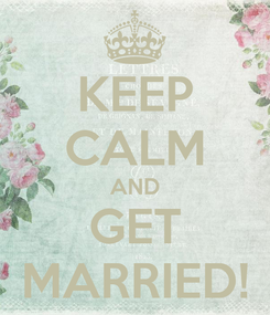 Poster: KEEP CALM AND GET MARRIED!