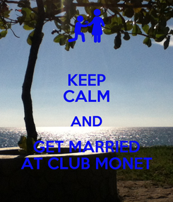 Poster: KEEP CALM AND GET MARRIED AT CLUB MONET