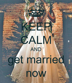 Poster: KEEP CALM AND get married now