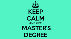 Poster: KEEP CALM AND GET  MASTER'S DEGREE