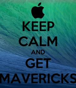 Poster: KEEP CALM AND GET MAVERICKS