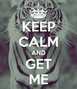 Poster: KEEP CALM AND GET ME