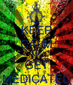 Poster: KEEP CALM AND GET MEDICATED