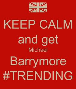 Poster: KEEP CALM and get Michael Barrymore #TRENDING